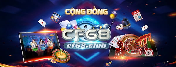 CF68 Club - đổi thưởng siêu to, nạp rút siêu tốc 2021